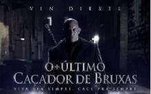 Ultimo Caçador de Bruxas Com Vin Diesel – Estreia, Sinopse e Vídeos