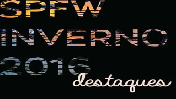 São Paulo Fashion Week SPFW 2016 – Tendências Inverno e Beleza