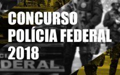Concurso Polícia Federal 2018 – Inscrições